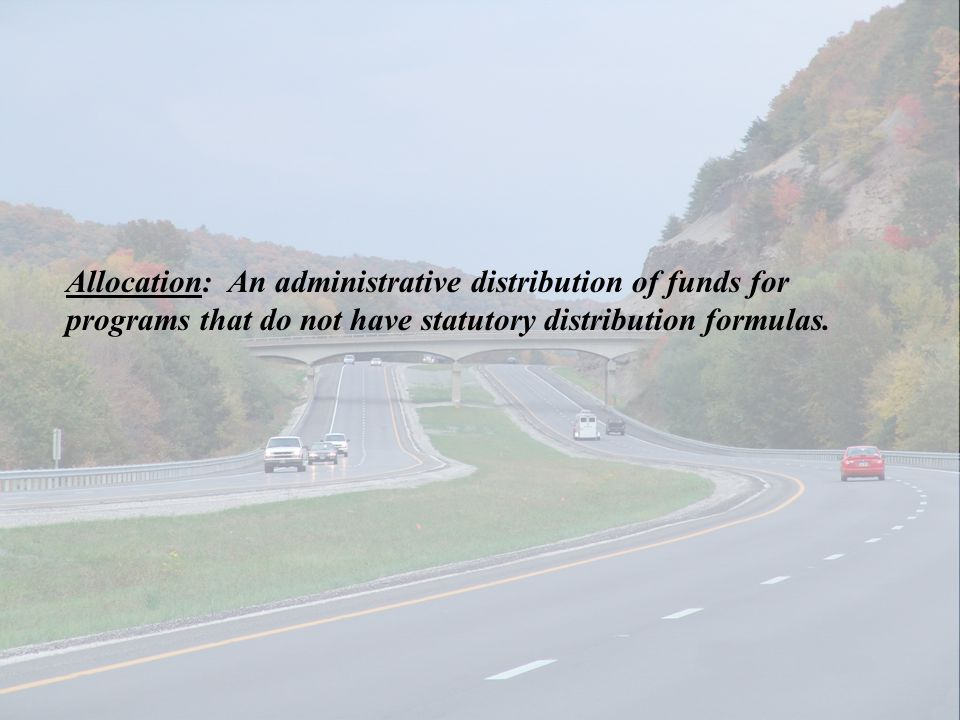 Allocation: An administrative distribution of funds for programs that do not have statutory distribution formulas.