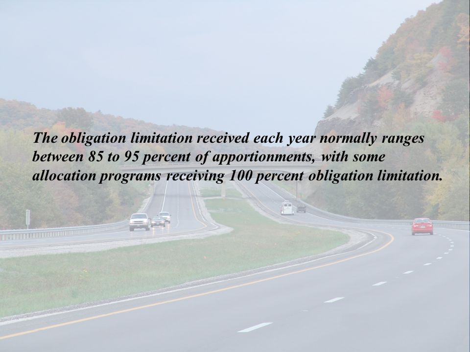 The obligation limitation received each year normally ranges between 85 to 95 percent of apportionments, with some allocation programs receiving 100 p