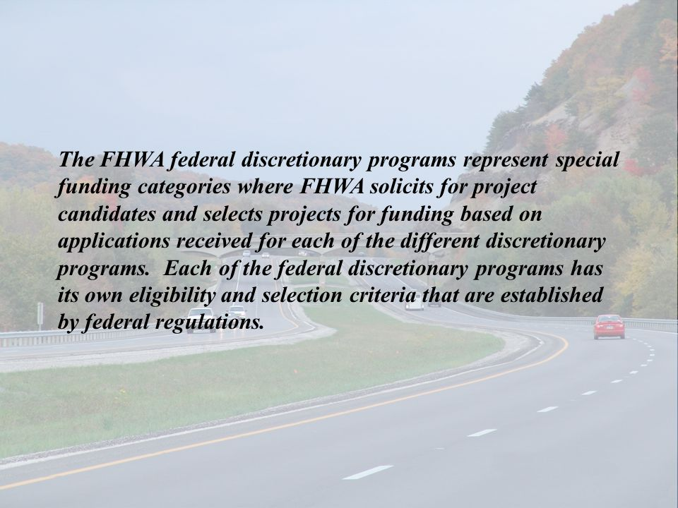 The FHWA federal discretionary programs represent special funding categories where FHWA solicits for project candidates and selects projects for fundi