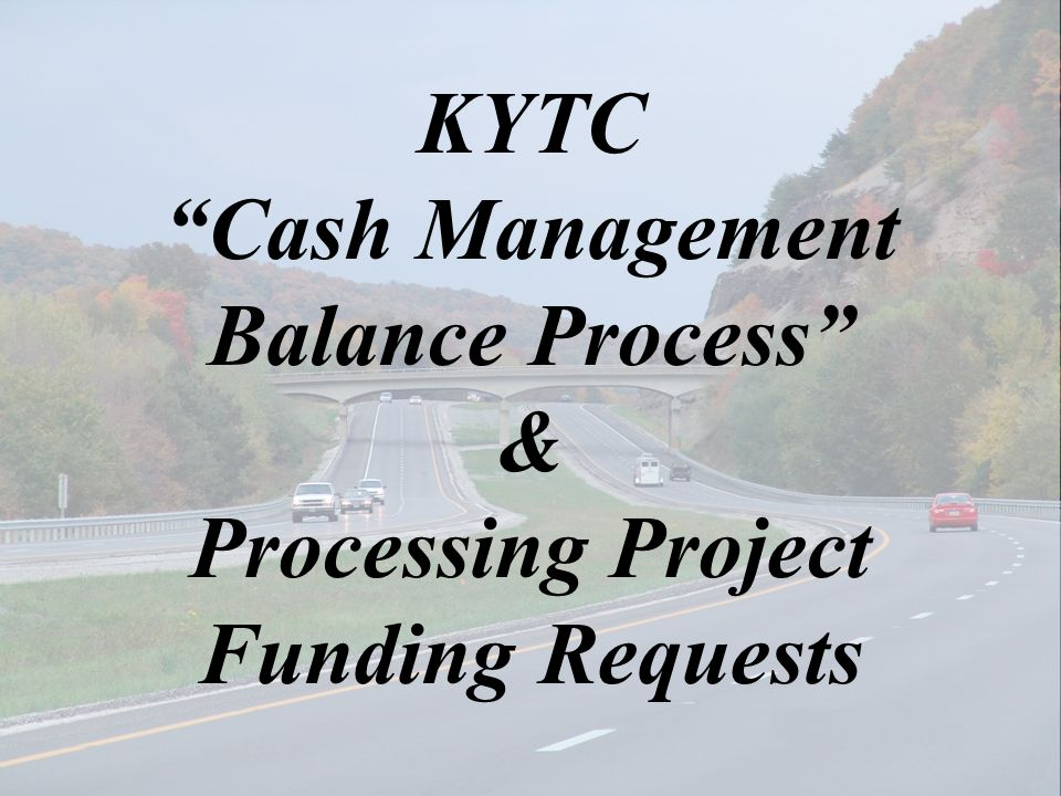 KYTC Cash Management Balance Process & Processing Project Funding Requests