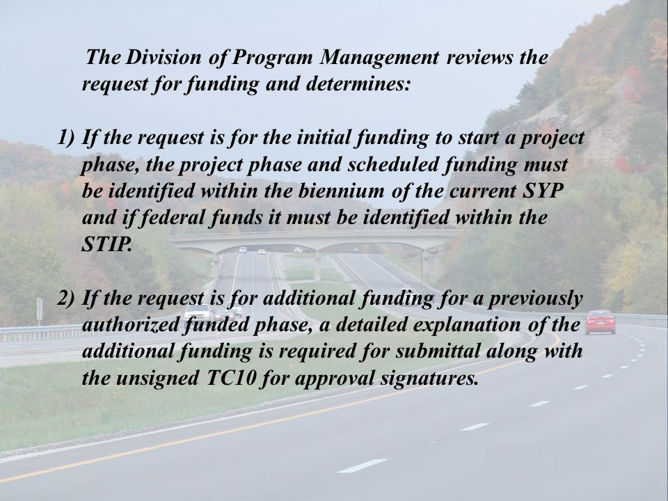 The Division of Program Management reviews the request for funding and determines: 1)If the request is for the initial funding to start a project phas