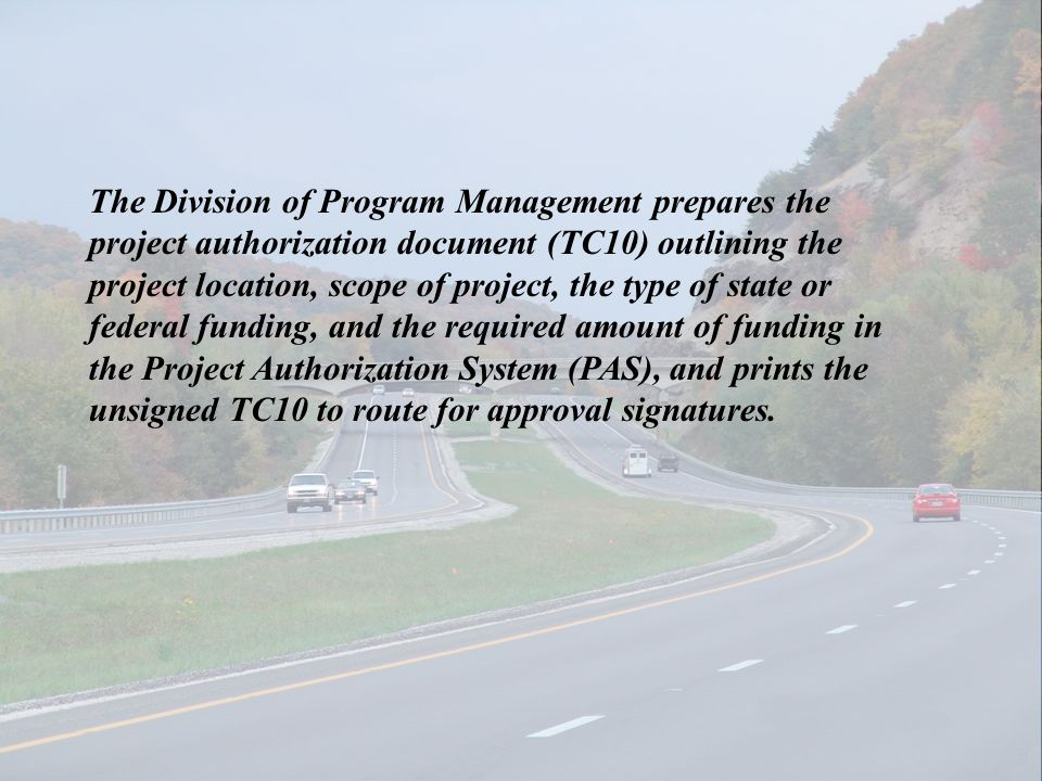 The Division of Program Management prepares the project authorization document (TC10) outlining the project location, scope of project, the type of st