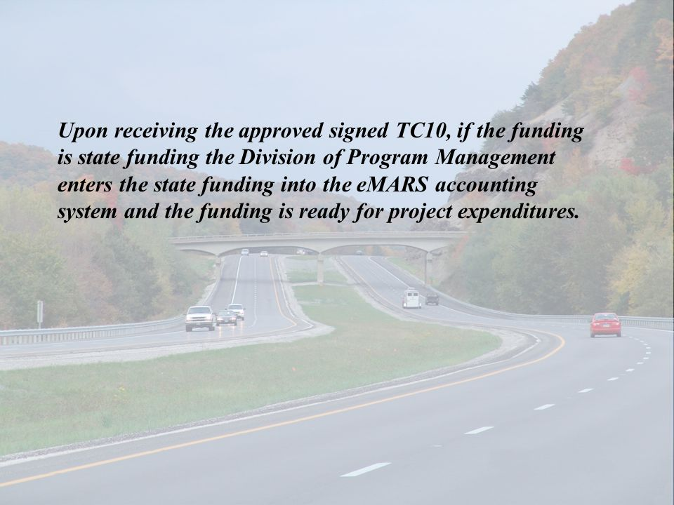 Upon receiving the approved signed TC10, if the funding is state funding the Division of Program Management enters the state funding into the eMARS ac