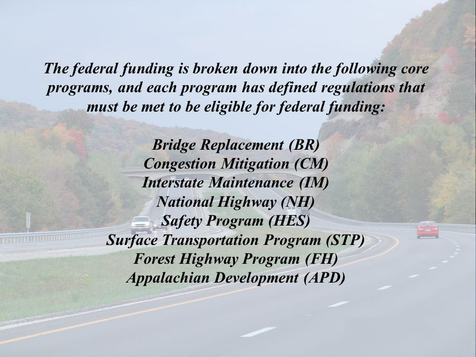 The federal funding is broken down into the following core programs, and each program has defined regulations that must be met to be eligible for fede
