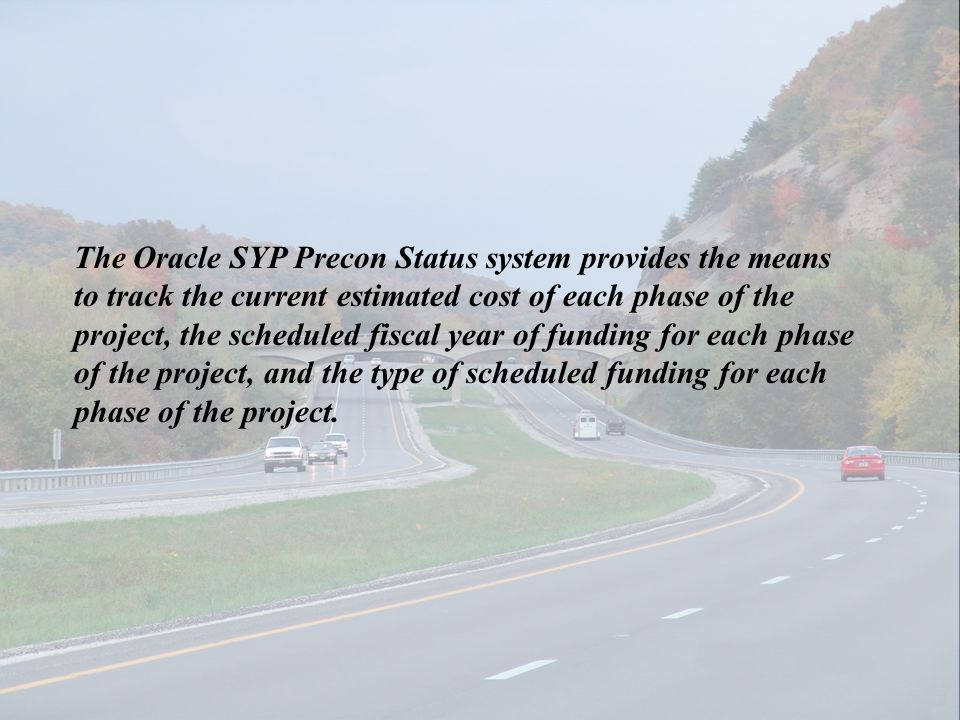 The Oracle SYP Precon Status system provides the means to track the current estimated cost of each phase of the project, the scheduled fiscal year of