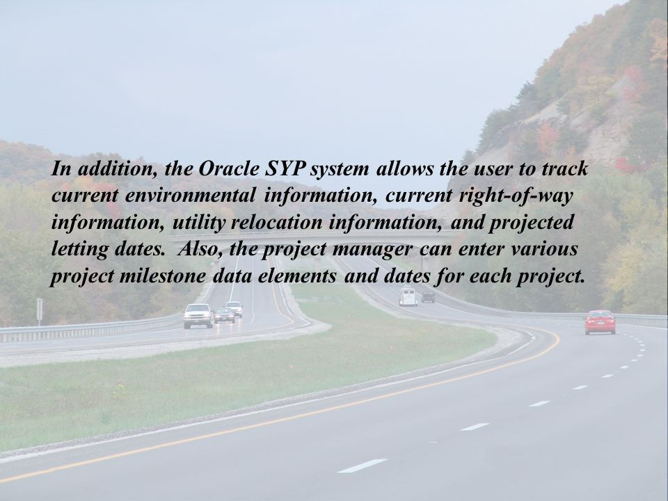 In addition, the Oracle SYP system allows the user to track current environmental information, current right-of-way information, utility relocation in