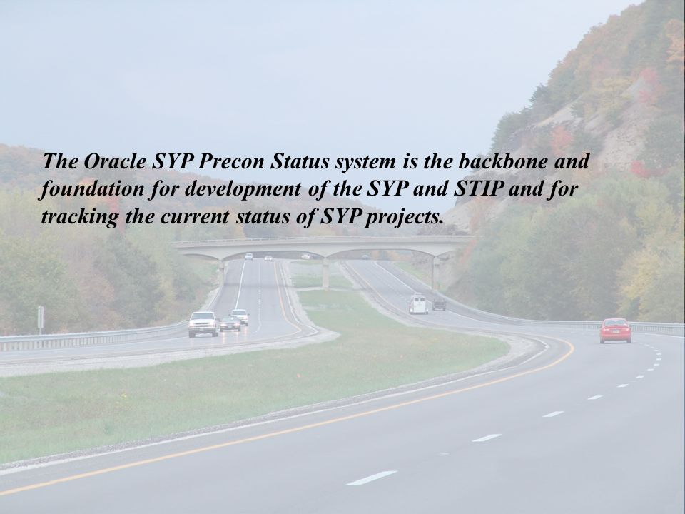 The Oracle SYP Precon Status system is the backbone and foundation for development of the SYP and STIP and for tracking the current status of SYP proj