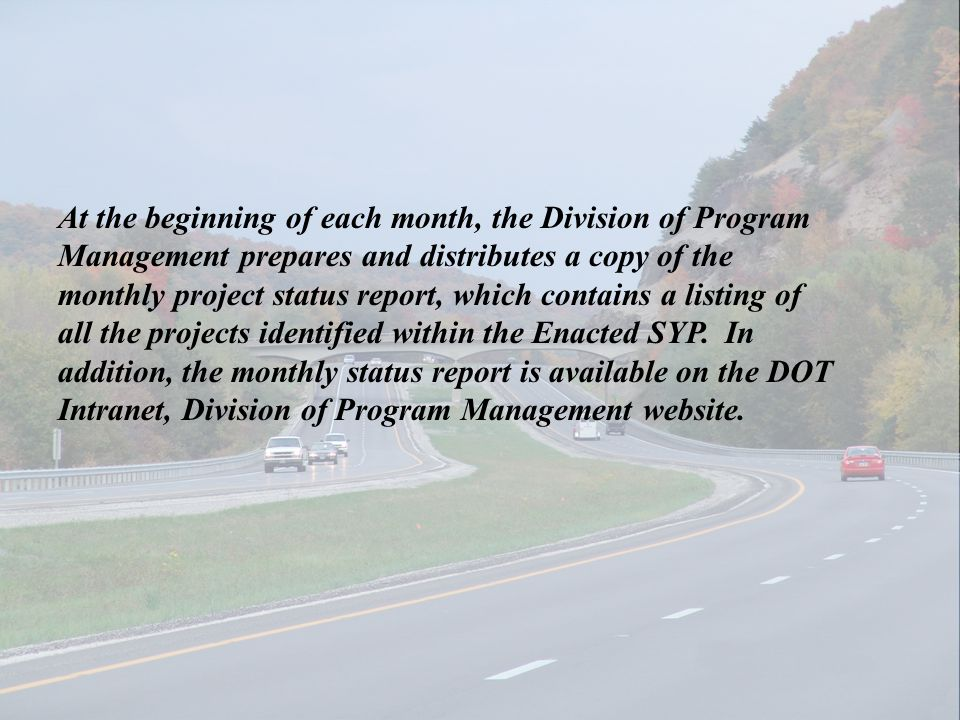 At the beginning of each month, the Division of Program Management prepares and distributes a copy of the monthly project status report, which contain