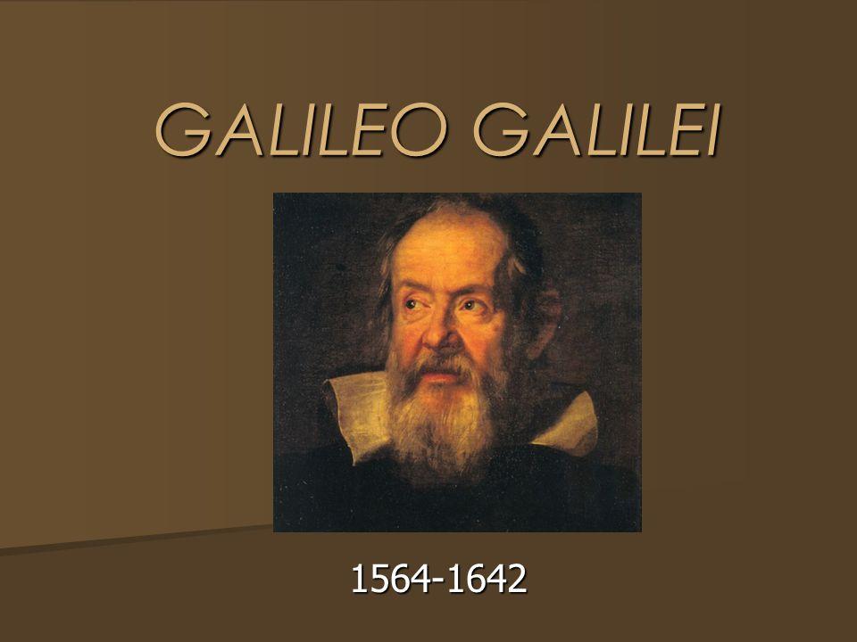GALILEO GALILEI GALILEO GALILEI 1564-1642