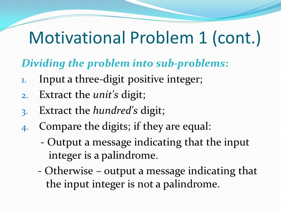 Motivational Problem 1 (cont.) Dividing the problem into sub-problems: 1.