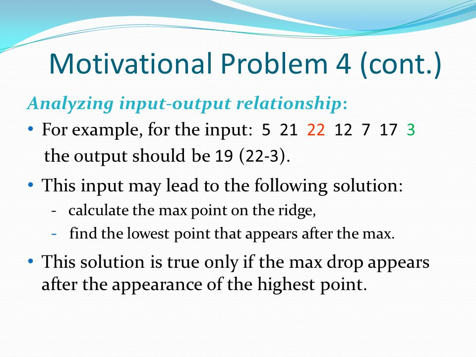 Motivational Problem 4 (cont.) Analyzing input-output relationship: For example, for the input: 5 21 22 12 7 17 3 the output should be 19 (22-3).