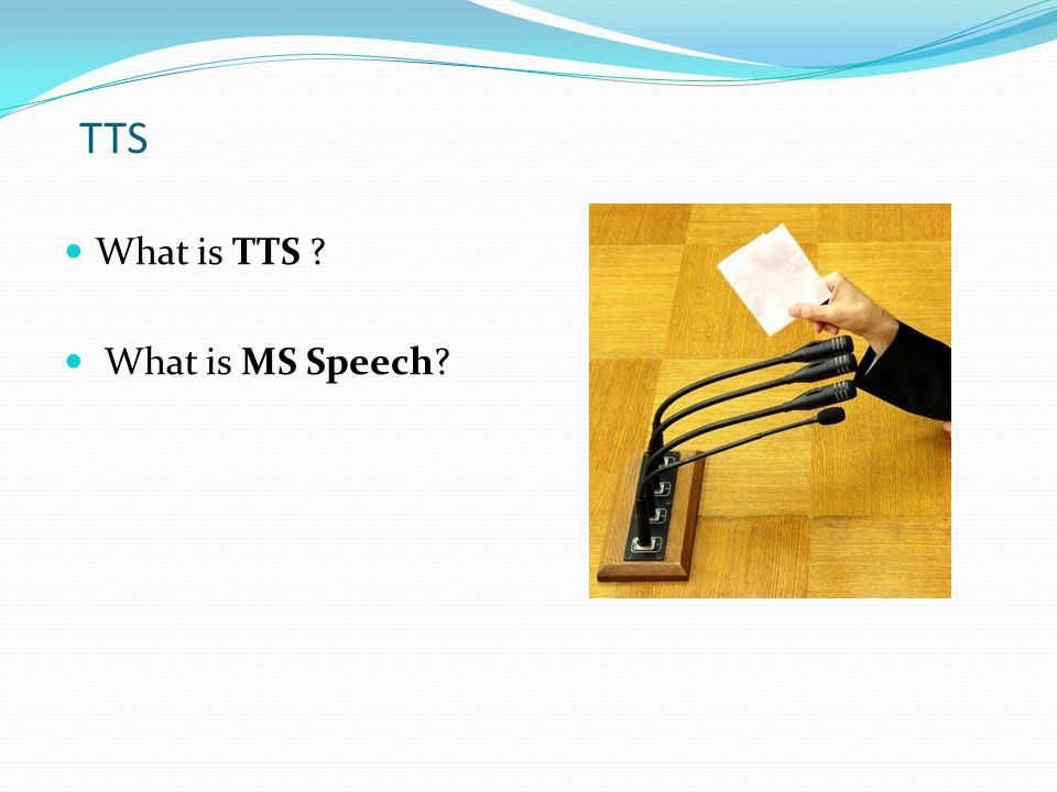 TTS What is TTS What is MS Speech