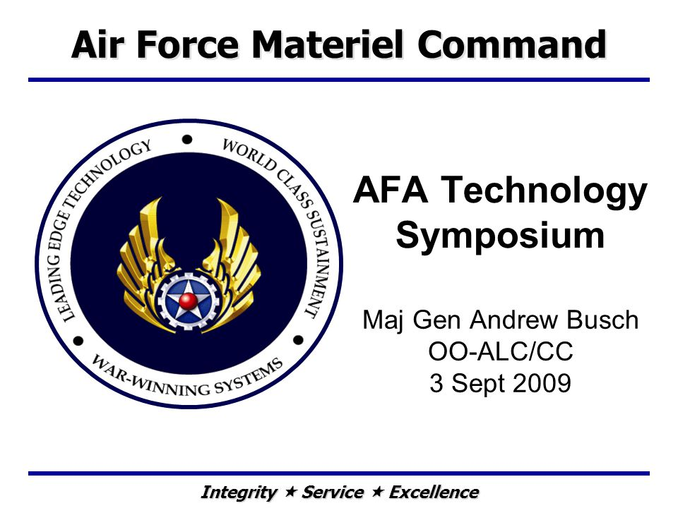 Integrity Service Excellence AFA Technology Symposium Maj Gen Andrew Busch OO-ALC/CC 3 Sept 2009 Air Force Materiel Command