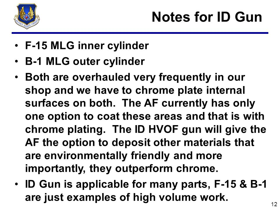 Notes for ID Gun F-15 MLG inner cylinder B-1 MLG outer cylinder Both are overhauled very frequently in our shop and we have to chrome plate internal surfaces on both.