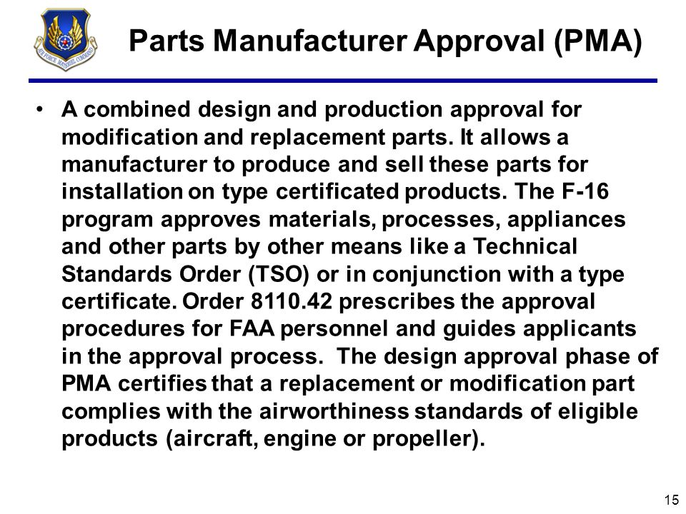 Parts Manufacturer Approval (PMA) A combined design and production approval for modification and replacement parts.