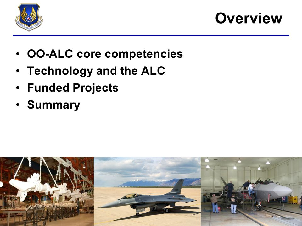 2 Overview OO-ALC core competencies Technology and the ALC Funded Projects Summary 2