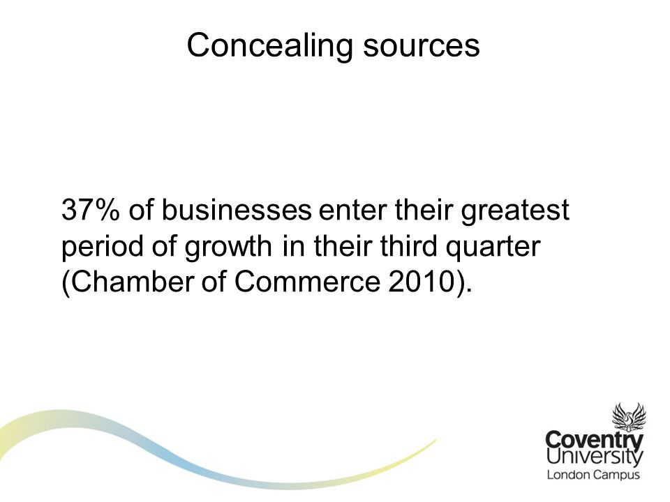 37% of businesses enter their greatest period of growth in their third quarter (Chamber of Commerce 2010). Concealing sources