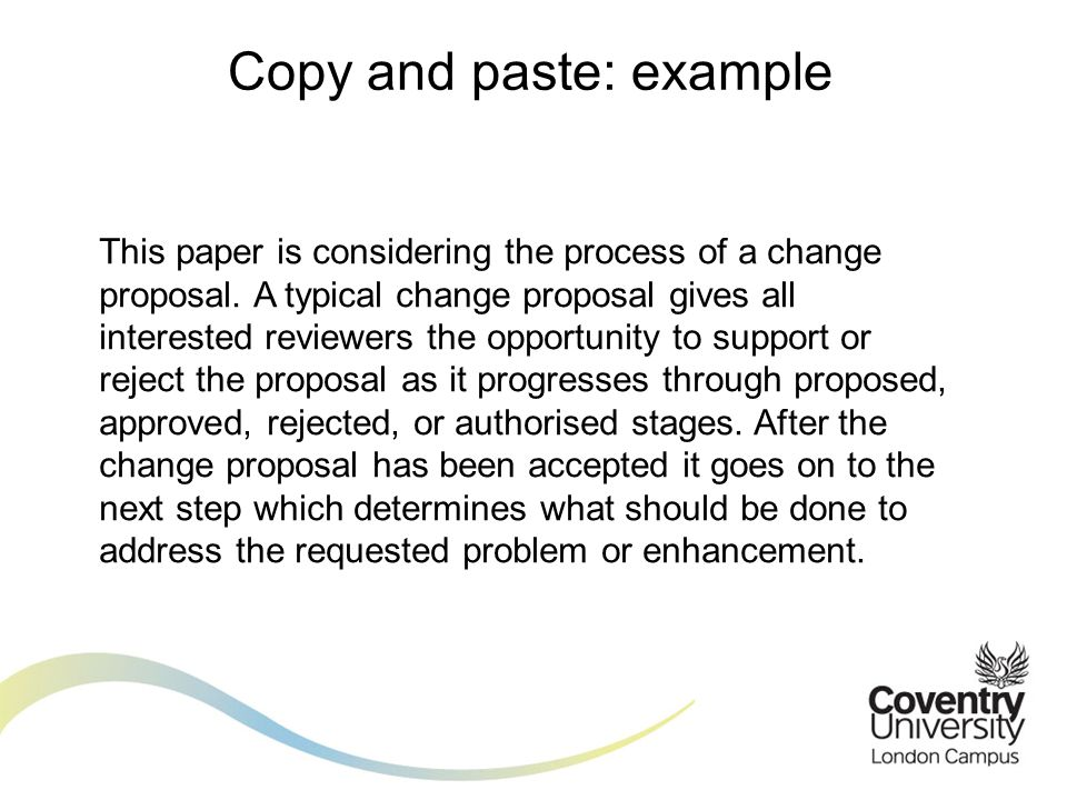 Copy and paste: example This paper is considering the process of a change proposal. A typical change proposal gives all interested reviewers the oppor
