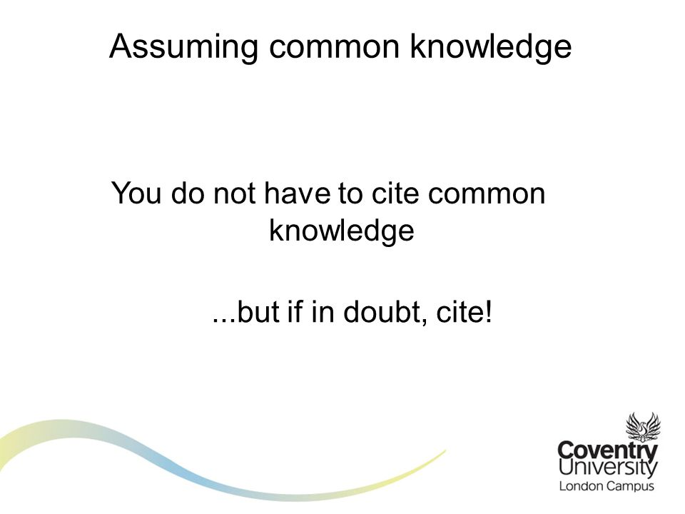Assuming common knowledge You do not have to cite common knowledge...but if in doubt, cite!