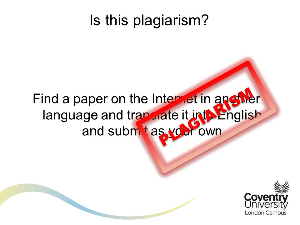 Is this plagiarism? Find a paper on the Internet in another language and translate it into English and submit as your own PLAGIARISM