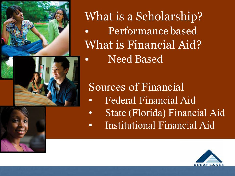 What is a Scholarship. Performance based What is Financial Aid.