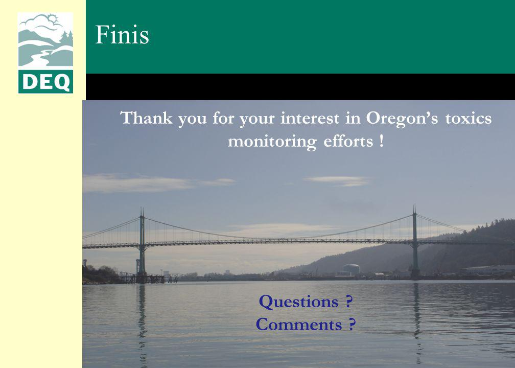 Thank you for your interest in Oregons toxics monitoring efforts ! Questions Comments Finis