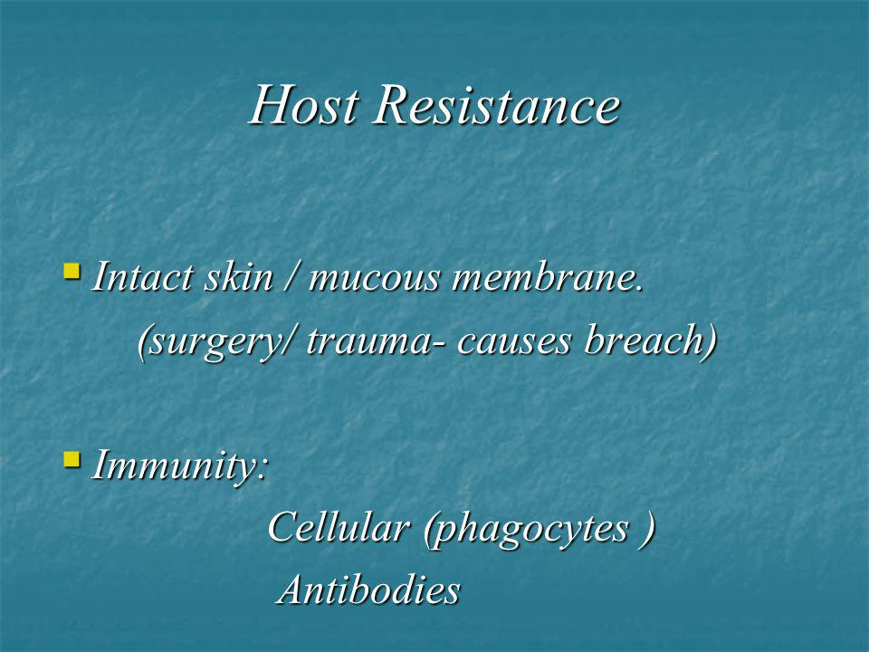 Host Resistance Intact skin / mucous membrane. Intact skin / mucous membrane. (surgery/ trauma- causes breach) (surgery/ trauma- causes breach) Immuni