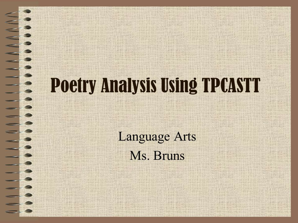 Poetry Analysis Using TPCASTT Language Arts Ms. Bruns