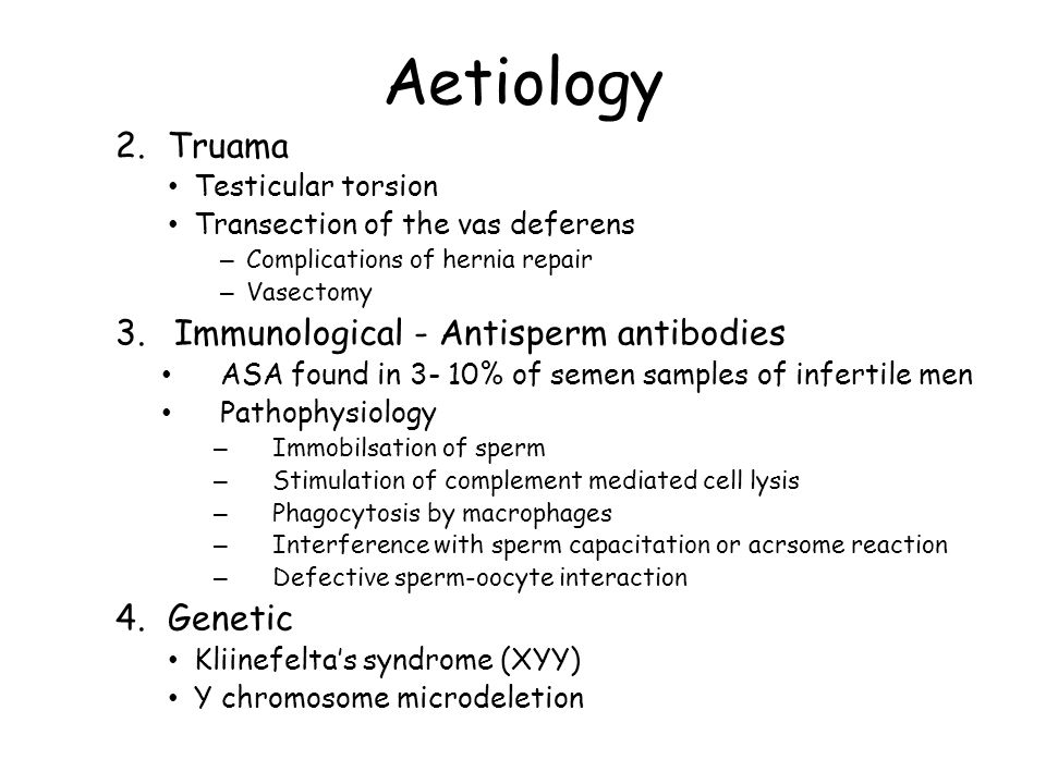 Aetiology 2.Truama Testicular torsion Transection of the vas deferens – Complications of hernia repair – Vasectomy 3.Immunological - Antisperm antibod