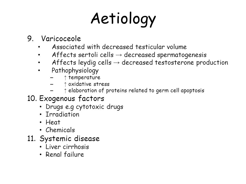 Aetiology 9.Varicoceole Associated with decreased testicular volume Affects sertoli cells decreased spermatogenesis Affects leydig cells decreased tes
