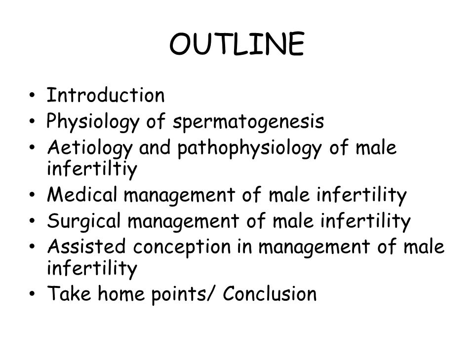 OUTLINE Introduction Physiology of spermatogenesis Aetiology and pathophysiology of male infertiltiy Medical management of male infertility Surgical m