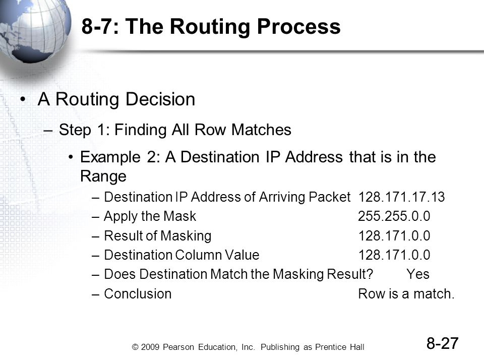 © 2009 Pearson Education, Inc. Publishing as Prentice Hall 8-27 8-7: The Routing Process A Routing Decision –Step 1: Finding All Row Matches Example 2