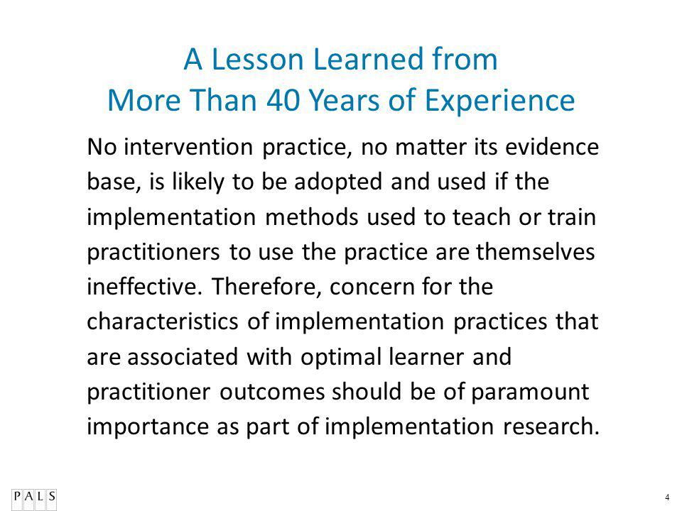 4 A Lesson Learned from More Than 40 Years of Experience No intervention practice, no matter its evidence base, is likely to be adopted and used if th