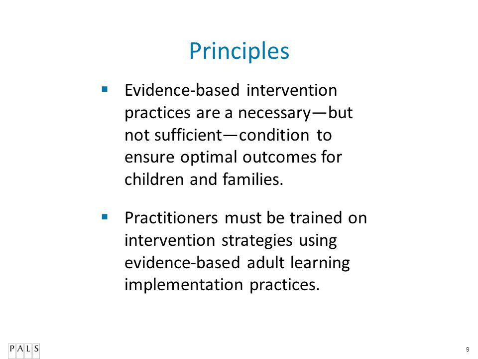9 Principles Evidence-based intervention practices are a necessarybut not sufficientcondition to ensure optimal outcomes for children and families. Pr