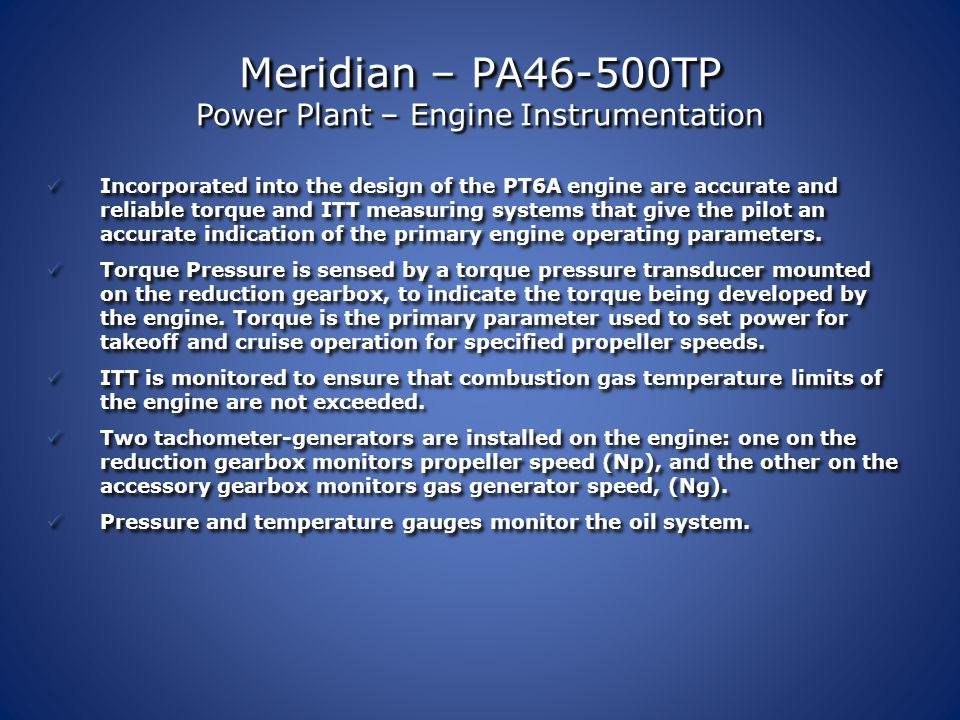 Meridian – PA46-500TP Power Plant – Fuel System The fuel system is designed to deliver clean fuel to the engine at the pressure and flow that are nece