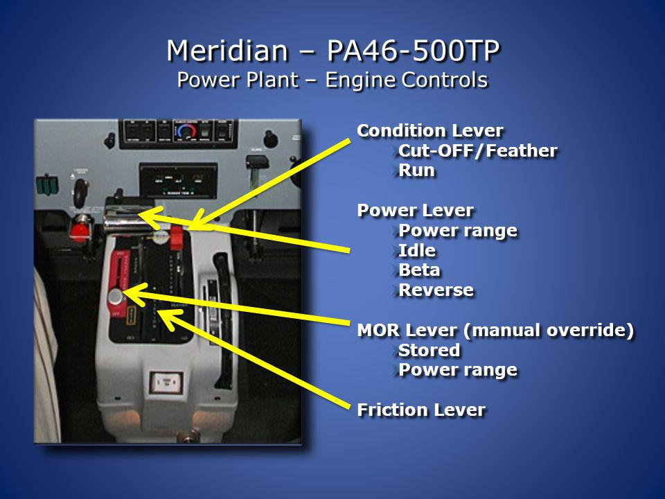 Meridian – PA46-500TP Power Plant – Engine Controls Condition Lever Condition Lever Power Lever Power Lever Manual Override Manual Override