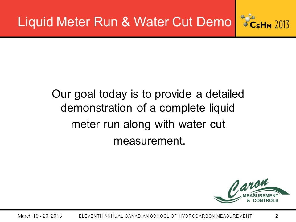 Liquid Meter Run & Water Cut Demo Our goal today is to provide a detailed demonstration of a complete liquid meter run along with water cut measurement.