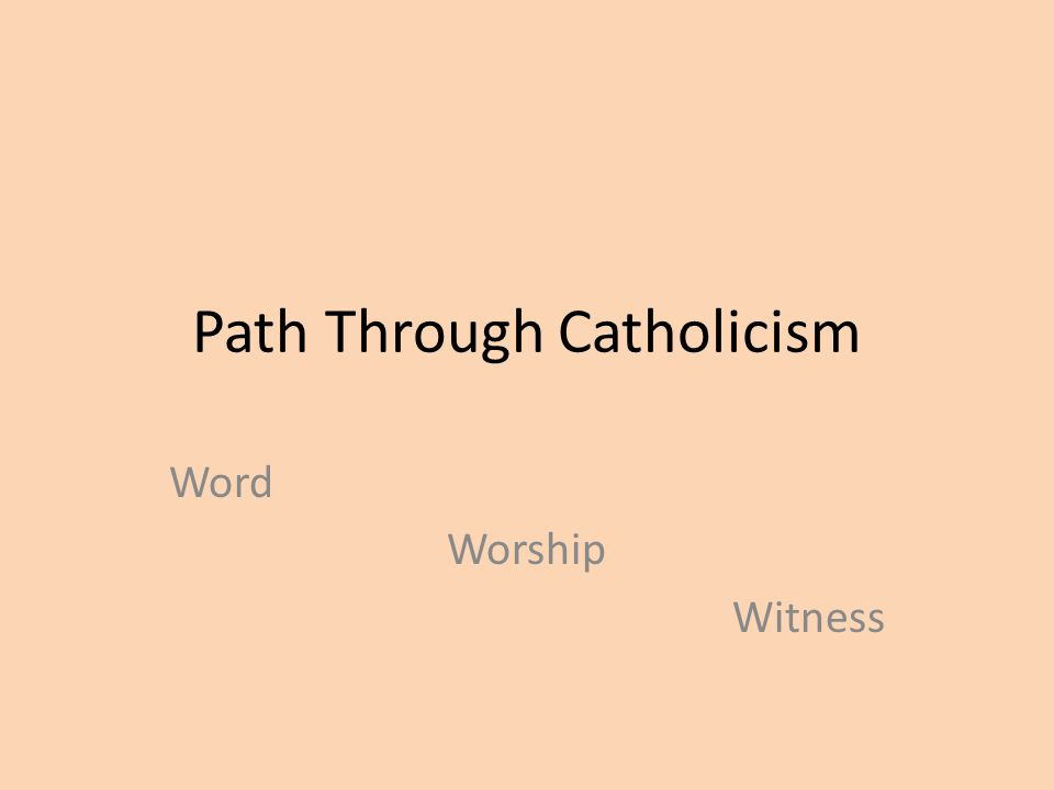 Path Through Catholicism Word Worship Witness