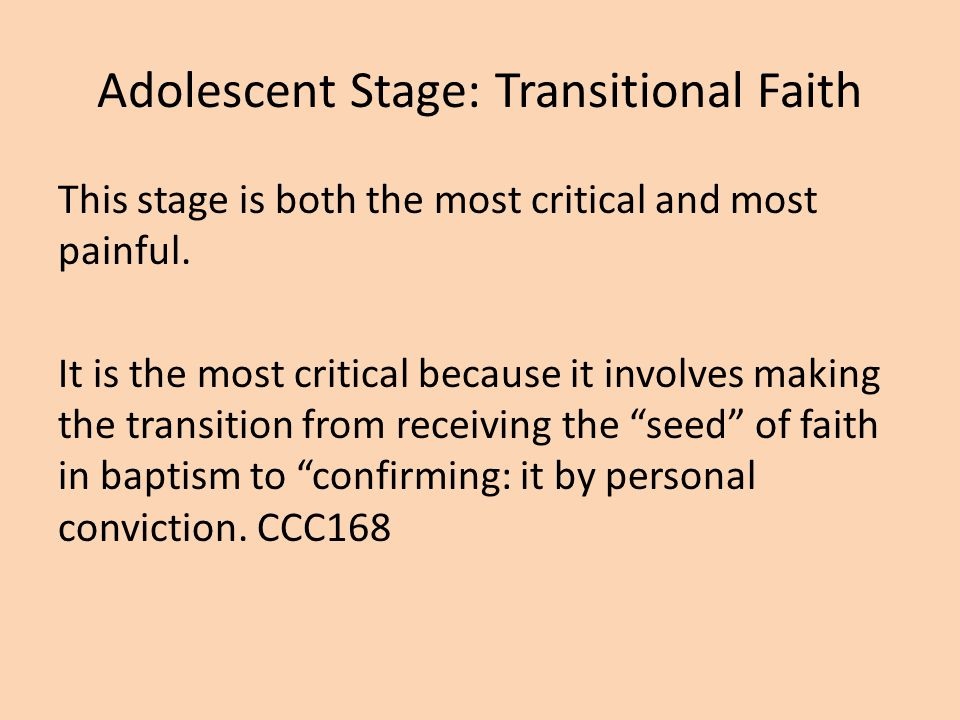 Adolescent Stage: Transitional Faith This stage is both the most critical and most painful.