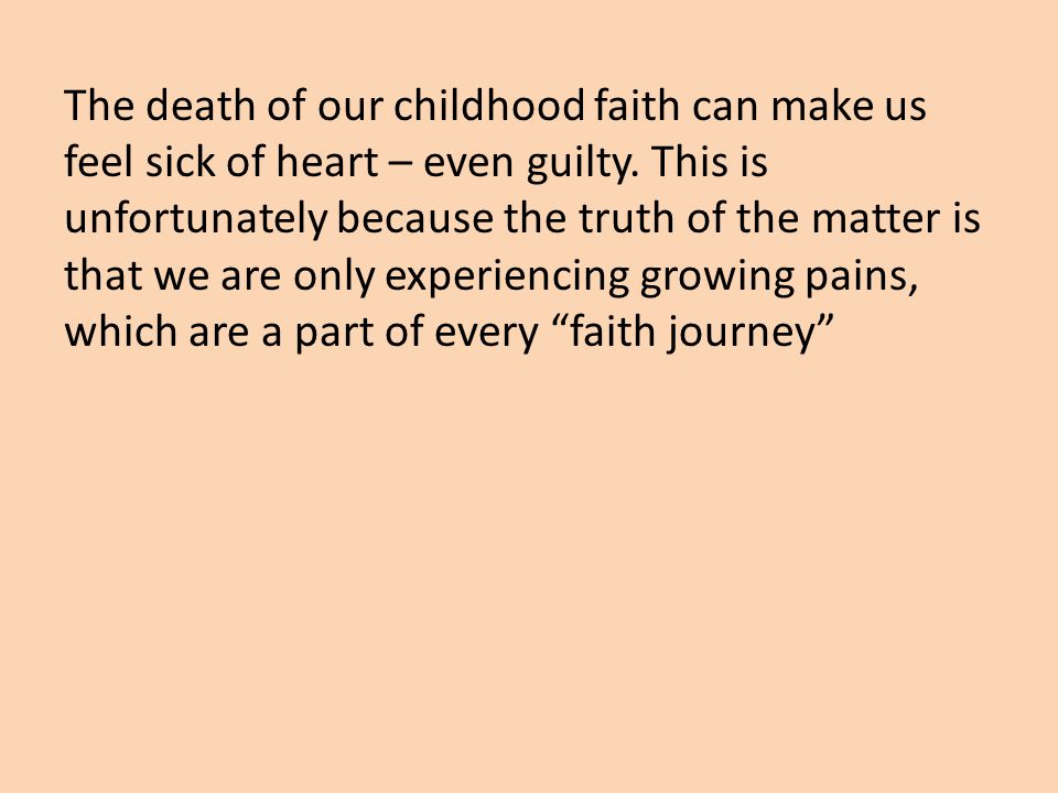 The death of our childhood faith can make us feel sick of heart – even guilty.