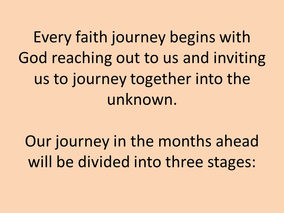 Every faith journey begins with God reaching out to us and inviting us to journey together into the unknown.