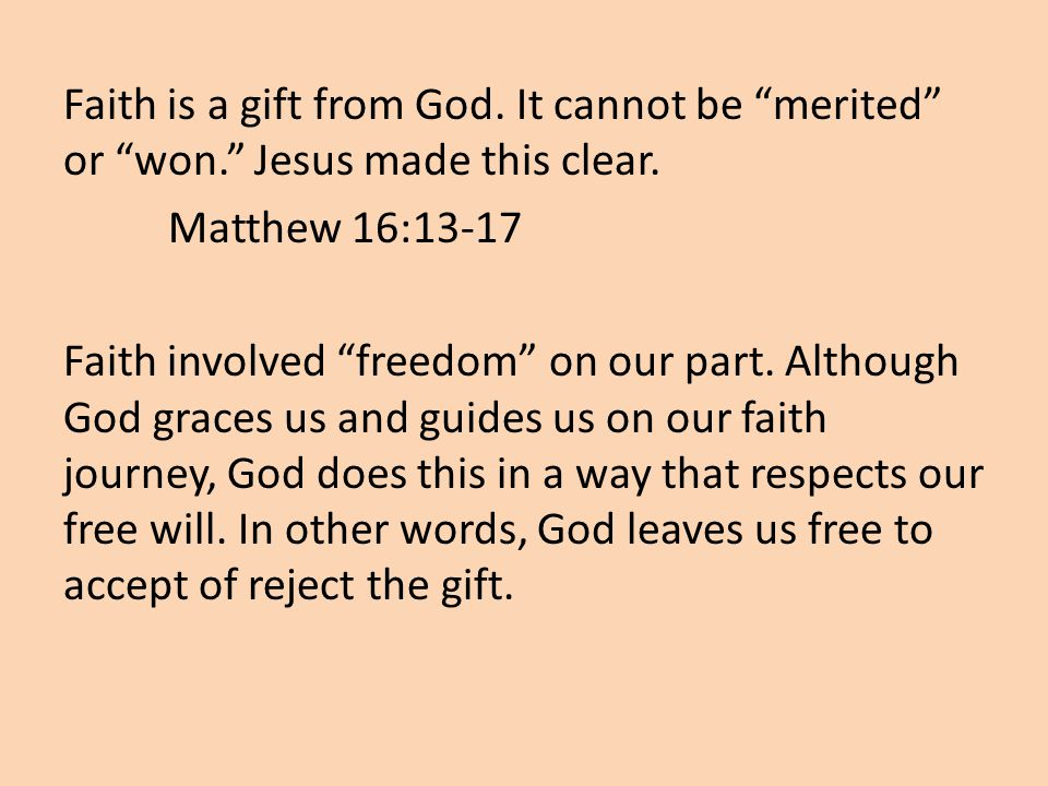 Faith is a gift from God. It cannot be merited or won.