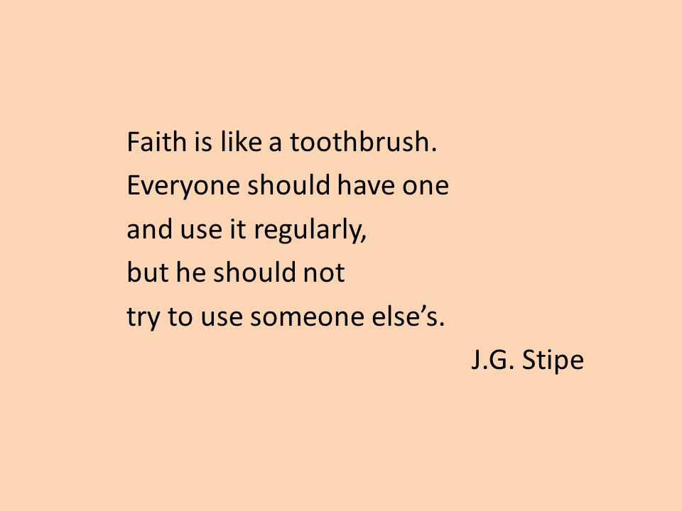 Faith is like a toothbrush.