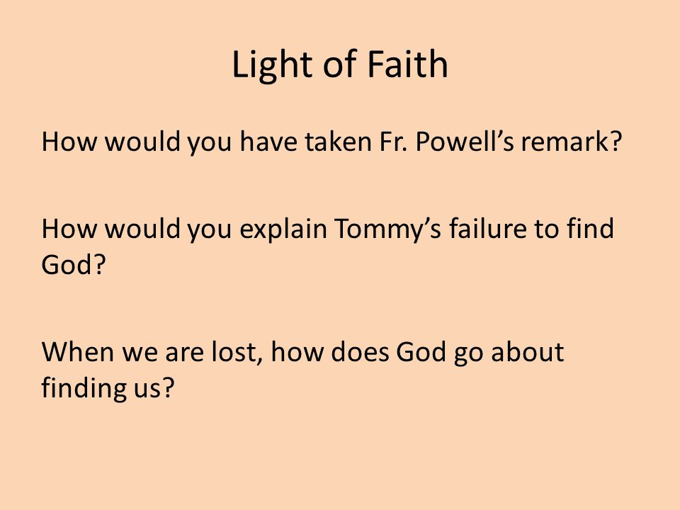 Light of Faith How would you have taken Fr. Powells remark.