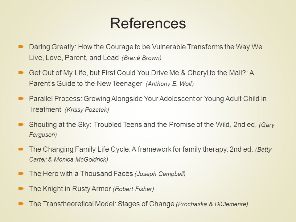 References Daring Greatly: How the Courage to be Vulnerable Transforms the Way We Live, Love, Parent, and Lead (Brené Brown) Get Out of My Life, but F