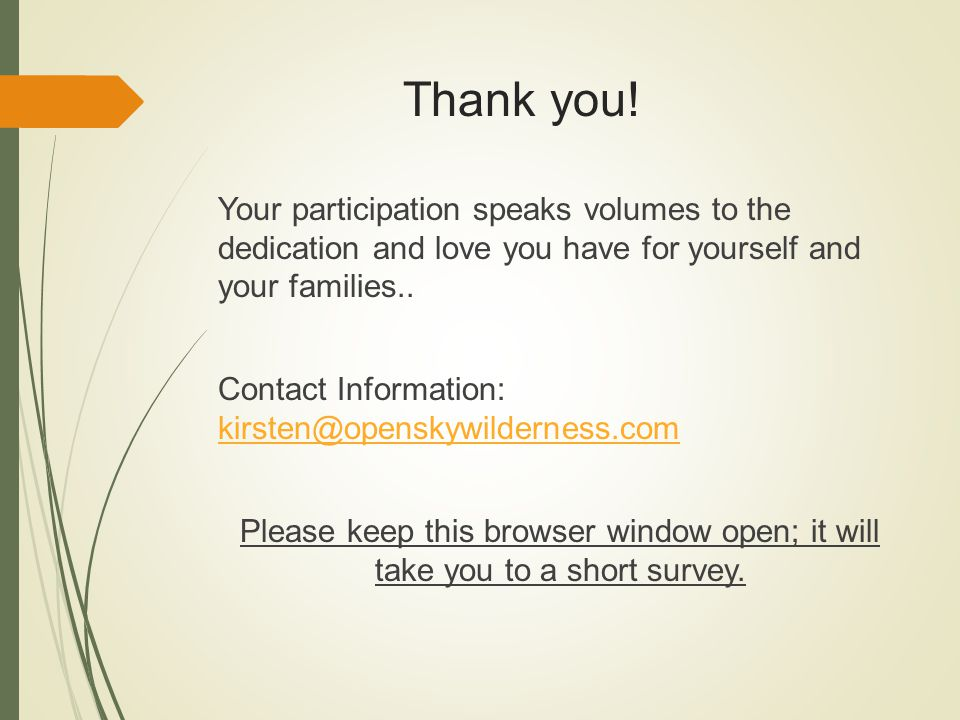 Thank you! Your participation speaks volumes to the dedication and love you have for yourself and your families.. Contact Information: kirsten@opensky