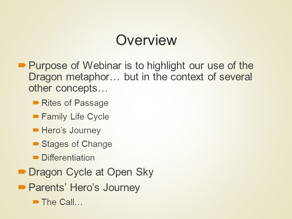 Overview Purpose of Webinar is to highlight our use of the Dragon metaphor… but in the context of several other concepts… Rites of Passage Family Life