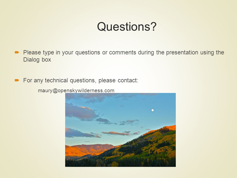 Questions? Please type in your questions or comments during the presentation using the Dialog box For any technical questions, please contact: maury@o