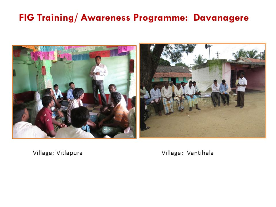 Village : Vitlapura FIG Training/ Awareness Programme: Davanagere Village : Vantihala