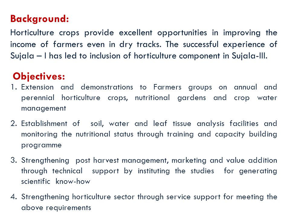 Farmers in micro watershed areas will be mobilized to adopt collective approach for harnessing the benefits of scale up production with better post harvest and value addition practices in arid horticulture crops.